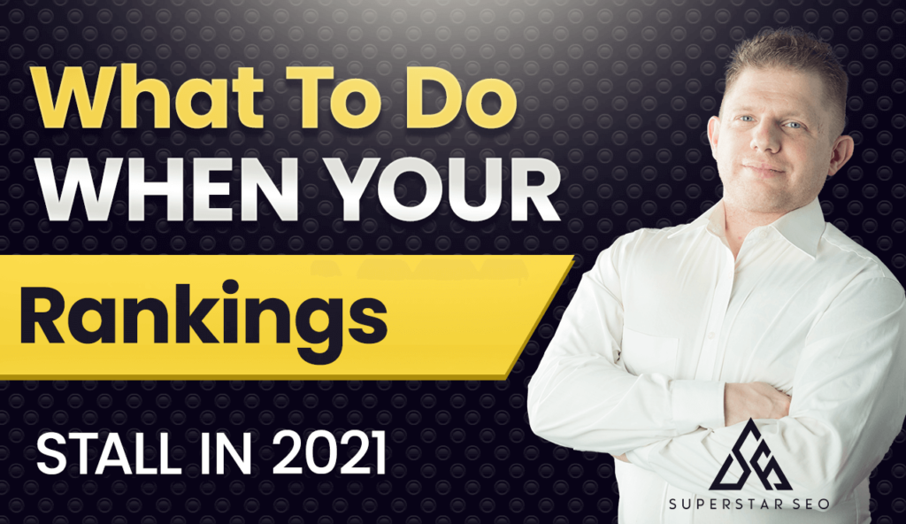 What to do when your rankings stall in 2021 SEO